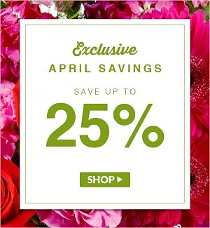 Exclusive April Savings! Save Up to 25% off!